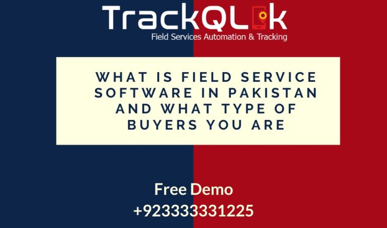 What Is Field Service Software In Pakistan And What Type of Buyers You Are