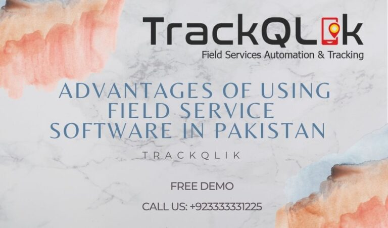 Advantages of Using Field Service Software In Pakistan